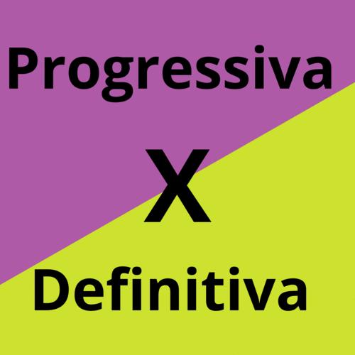 Progressiva e Definitiva, são a mesma coisa?